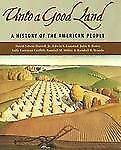 Unto a Good Land : A History of the American People by Randall M. Miller,...