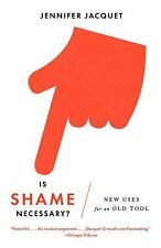 Is Shame Necessary? : New Uses for an Old Tool by Jennifer Jacquet (2016,...