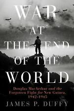 War at the End of the World: Douglas MacArthur and the Forgotten Fight For New..
