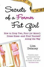 Secrets of a Former Fat Girl: How to Lose Two, Four (or More!) Dress Sizes -...