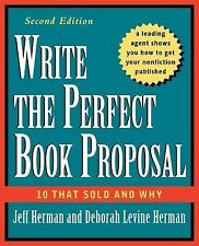 Write the Perfect Book Proposal : 10 That Sold and Why by Deborah Levine...