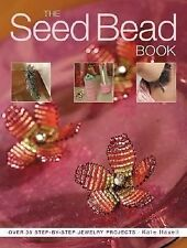 The Seed Bead Book : Over 35 Step-by-Step Jewelry Projects by Kate Haxell...