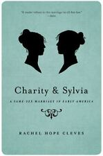 Charity and Sylvia : A Same-Sex Marriage in Early America by Rechel Hope...