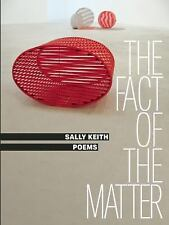 The Fact of the Matter: Poems by Keith, Sally