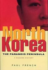 North Korea: The Paranoid Peninsula, A Modern History