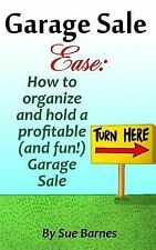 Garage Sale Ease : How to Organize and Hold a Profitable (and Fun!) Garage...