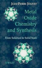 Metal Oxide Chemistry and Synthesis : From Solution to Solid State by Jacques...