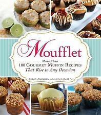 Moufflet : More Than 100 Gourmet Muffin Recipes That Rise to Any Occasion by ...