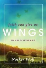 Faith Can Give Us Wings: The Art of Letting Go (Voices from the Monastery) Wolf