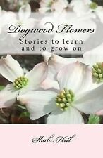 Dogwood Flowers : Stories to Learn and Grow On by Shala Hill (2015, Paperback)