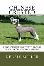 Chinese Crested : A Dog Journal for You to Record Your Dog's Life As It...