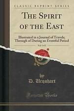 The Spirit East Vol 1 2 Illustrated in Journal Travels Through During an Eventfu