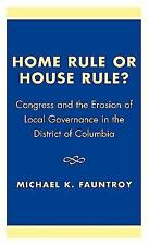 Home Rule or House Rule? : Congress and the Erosion of Local Governance in...