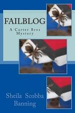 Failblog: A Carter Bros Mystery by Banning, Sheila Scobba -Paperback