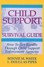 Child Support Survival Guide: How to Get Results Through Child Support Enforceme
