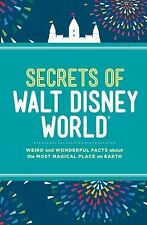 Secrets of Walt Disney World : Weird and Wonderful Facts about the Most...