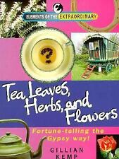Tea Leaves, Herbs, and Flowers: Fortune Telling the Gypsy Way! (Elements of the