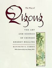 The Way of Qigong : The Art and Science of Chinese Energy Healing by Kenneth...