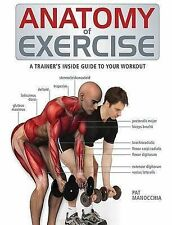 ANATOMY OF EXERCISE: A Trainer's Inside Guide to Your Workout: WH2-R1A PB856 NEW