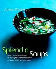 Splendid Soups: Recipes and Master Techniques for Making the World's Best Soups,