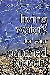 Living Waters for Your Parched Prayers by Frost, Rob