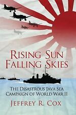General Military: Rising Sun, Falling Skies : The Disastrous Java Sea...