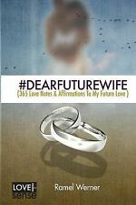 #DearFutureWife : (365 Love Notes and Affirmations to My Future Love) by...