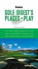 Golf Digest's Places to Play, 4th Edition: 6,000 Public and Resort Courses in