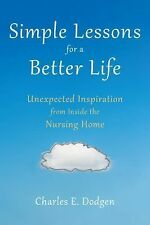 Simple Lessons for a Better Life by Charles E. Dodgen ( 2015 - Paperback)
