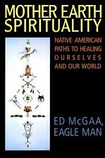 Mother Earth Spirituality : Native American Paths to Healing Ourselves and Our W