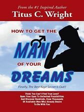 How to Get the Man of Your Dreams : Finally, the Best Kept Secret Is Out!! by...