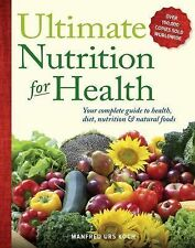 Ultimate Nutrition for Health: Your Complete Guide to Health, Diet, Nu-ExLibrary