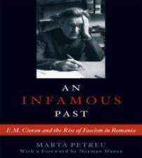 An Infamous Past: E.M. Cioran and the Rise of Fascism in Romania by Petreu, Mar
