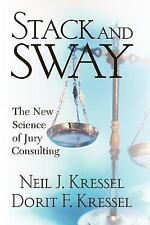 Stack and Sway : The New Science of Jury Consulting by Neil J. Kressel and...