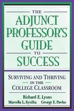 The Adjunct Professor's Guide to Success : Surviving and Thriving in the...