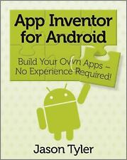 App Inventor for Android: Build Your Own Apps - No Experience Required! Tyler