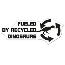 """Fueled By Recycled Dinosaurs car bumper sticker decal 6"""" x 3"""""""