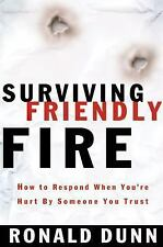 Surviving Friendly Fire How To Respond When You're Hurt By Someone You Trust Du