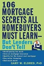 106 Mortgage Secrets All Homebuyers Must Learn - But Lenders Won't Tell by...