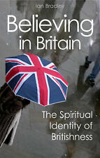 Believing in Britain The Spiritual Identity of Britishness by Bradley, Ian C. (