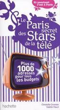 le Paris secret des stars de la télé   plus de 1000 adresses pour tous les budge