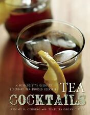 Tea Cocktails : A Mixologist's Guide to Legendary Tea-Infused Cocktails by...