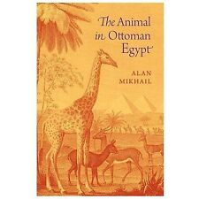 The Animal in Ottoman Egypt by Alan Mikhail (2013, Hardcover)
