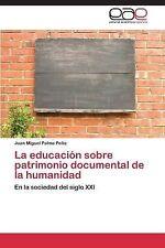 La Educacion Sobre Patrimonio Documental de la Humanidad by Palma Pena Juan...