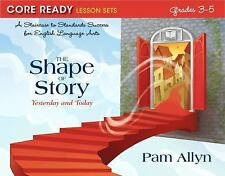 Core Ready: The Shape of Story, Grades 3-5 : A Staircase to Standards Success...
