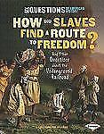How Did Slaves Find a Route to Freedom?: And Other Questions about the Undergrou