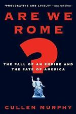 Are We Rome? : The Fall of an Empire and the Fate of America by Cullen Murphy...