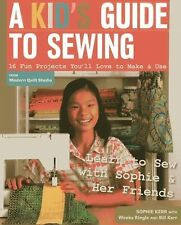 A Kid's Guide to Sewing : 16 Projects You'll Love to Make and Use by Sophie...