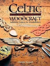 Celtic Woodcraft : Authentic Projects for Woodworkers by Glenda Bennett...