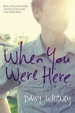 When You Were Here by Daisy Whitney (2013, Hardcover)